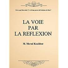 LA VOIE PAR LA REFLEXION: Est-ce que Dieu existe ? Y-a-t-il une preuve de l'existence de Dieu ? (French Edition)