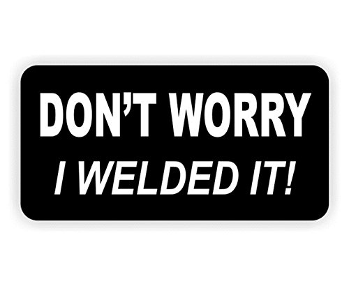 1 Set Imposing Unique Funny Don't Worry I Welded It! Welder Window Stickers Sign Laptop Luggage Wall Graphics Hard Hat Helmet Joke Prank Decal Decor Vinyl Sticker Patches Decals Size 1