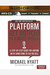 [(Platform: Get Noticed in a Noisy World: A Step-By-Step Guide for Anyone with Something to Say or Sell)] [Author: Michael Hyatt] published on (April, 2014) Audio CD