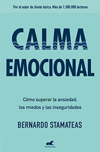 Calma emocional/Inner Peace: Cómo Superar La Ansiedad, Los Miedos Y Las Inseguridades/How to Overcome Anxiety, Fears, and Insecurities (Spanish Edition)
