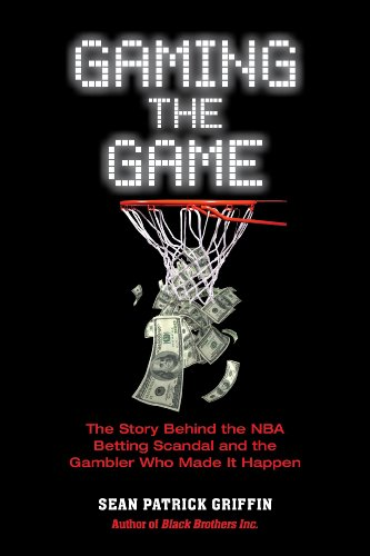 Gaming The Game: The Story Behind The NBA Betting Scandal And The Gambler Who Made It Happen