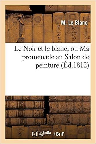 Buy Le Noir Et Le Blanc, Ou Ma Promenade Au Salon de ...