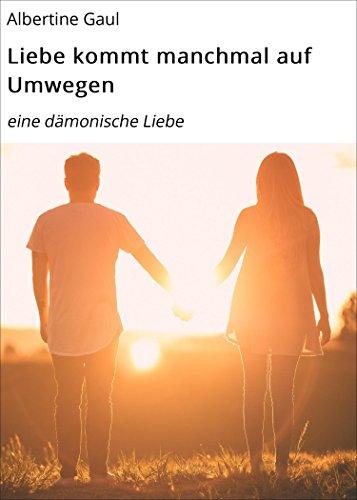 Liebe kommt manchmal auf Umwegen: eine dämonische Liebe (German Edition)