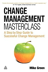 Change Management Masterclass: A Step-by-step Guide to Successful Change Management