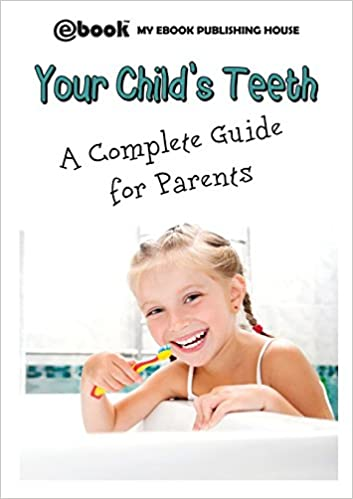 Your Childs Teeth: A Complete Guide for Parents