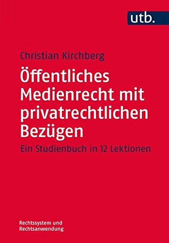 Öffentliches Medienrecht mit privatrechtlichen Bezügen: Ein Studienbuch in 12 Lektionen (Rechtssystem und Rechtsanwendung, Band 4538)