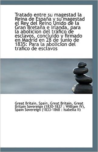 Tratado entre su magestad la Reina de España y su magestad el Rey del Reino Unido de la Gran Bretaña: Amazon.es: Britain, Spain Great Britain Great Bri: Libros en idiomas extranjeros