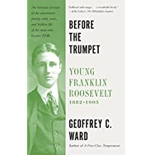 Before the Trumpet: Young Franklin Roosevelt, 1882-1905