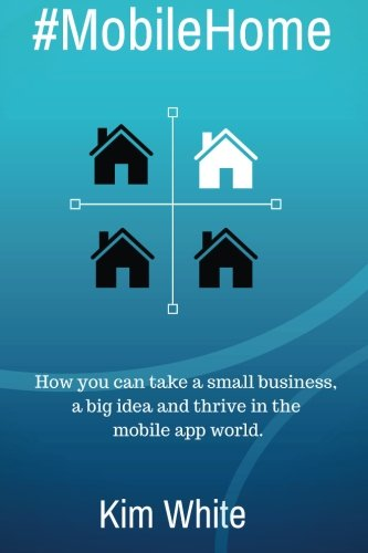 Download #MobileHome: How you can take a small business, a big idea and thrive in the mobile app world PDF