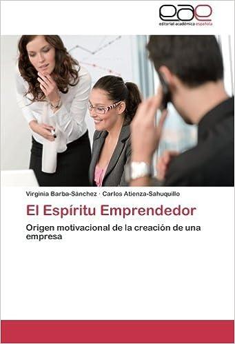 El Esp?-ritu Emprendedor: Origen motivacional de la creaci?3n de una empresa by Virginia Barba-S??nchez (2012-03-22)