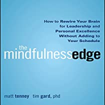 THE MINDFULNESS EDGE: HOW TO REWIRE YOUR BRAIN FOR LEADERSHIP AND PERSONAL EXCELLENCE WITHOUT ADDING TO YOUR SCHEDULE