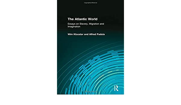 the atlantic world essays on slavery migration and imagination