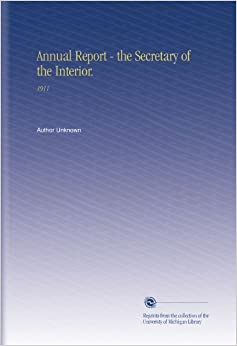 Annual Report - the Secretary of the Interior.: 1911