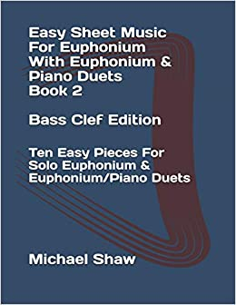 Easy Sheet Music For Euphonium With Euphonium Piano Duets Book 2 Bass Clef Edition Ten Easy Pieces For Solo Euphonium Euphonium Piano Duets Easy Sheet Music For Euphonium Bass Clef Shaw