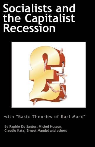 Socialists and the Capitalist Recession & 'The Basic Ideas of Karl Marx'