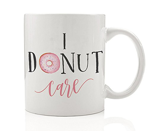 I Donut Care Coffee Mug Dessert Sugar Sweet Lover Baked Goods Bakery Cake Cupcake Gift for Baker Friend Coworker Sarcastic I Don't Care Meh 11oz Ceramic Tea Cup by Digibuddha DM0172