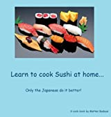 Learn to cook Sushi at home (English Edition)