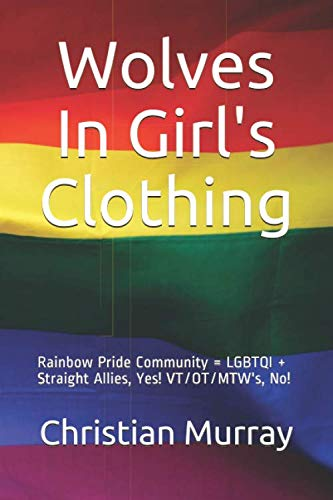 Wolves In Girl's Clothing: Rainbow Pride Community = LGBTQI + Straight Allies, Yes! VT/OT/MTW's, No!