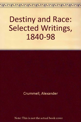 Destiny and Race: Selected Writings, 1840-1898 Alexander Crummell