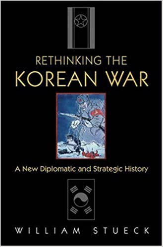 Rethinking the Korean War: A New Diplomatic and Strategic History, Stueck, William