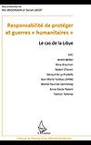 """Responsabilité de protéger et guerres """"humanitaires"""": Le cas de la Libye"""