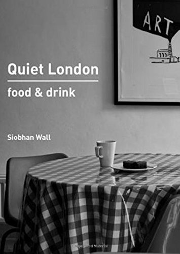 Quiet London: Food & Drink by Siobhan Wall (2014-09-01)