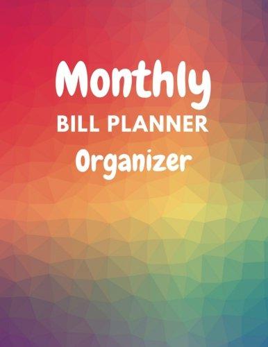 Monthly Bill Planner Organizer: With Calendar 2018-2019 Weekly Planner ,Bill Planning, Financial Planning Journal Expense Tracker Bill Organizer ... Made In USA (happy planner bill) (Volume 1)