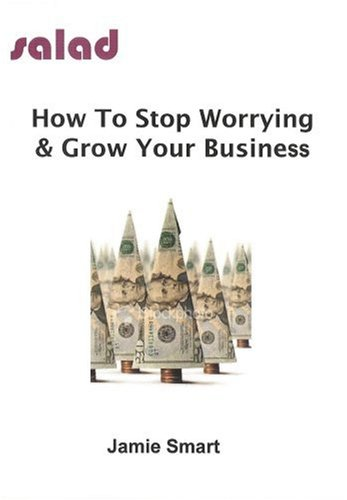 How To Stop Worrying & Grow Your Business by Wordsalad Publications
