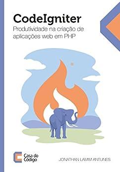 CodeIgniter: Produtividade na criação de aplicações web em PHP (Portuguese Edition)