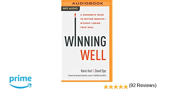 Winning well a managers guide to getting results without losing winning well a managers guide to getting results without losing your soul karin hurt david dye christopher lane marshall goldsmith 9781511370912 fandeluxe Images
