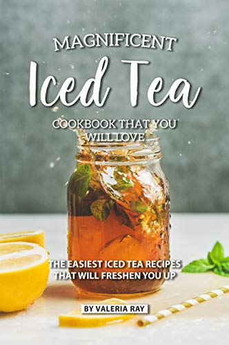 - Magnificent Iced Tea Cookbook That You Will Love: The Easiest Iced Tea Recipes That Will Freshen You Up