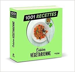 Cuisine Vegetarienne Ne 1001 Recettes French Edition