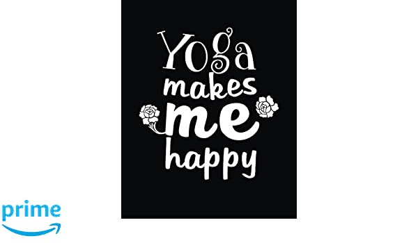 Yoga makes me happy: Yoga Lined Notebook Journal Daily ...