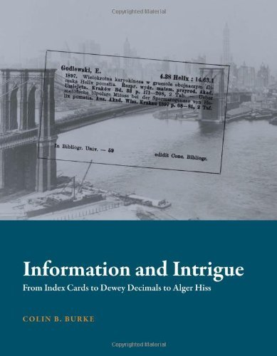 Information and Intrigue: From Index Cards to Dewey Decimals to Alger Hiss (History and Foundations of Information Science) by Burke, Colin B. (2014) Hardcover