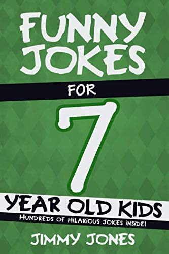 Funny Jokes For 7 Year Old Kids: Hundreds of really funny, hilarious Jokes, Riddles, Tongue Twisters and Knock Knock Jokes for 7 year old kids! (Funny Jokes Series All Ages 5-12!) (Best Old Age Jokes)