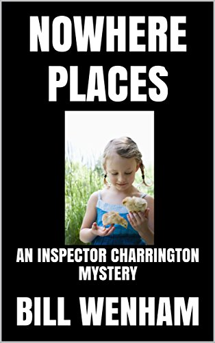 NOWHERE PLACES: AN INSPECTOR CHARRINGTON MYSTERY (THE INSPECTOR CHARRINGTON MYSTERIES Book 4)