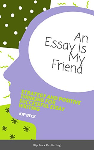 amazoncom an essay is my friend strategy and positive thinking  an essay is my friend strategy and positive thinking for successful essay  writing by