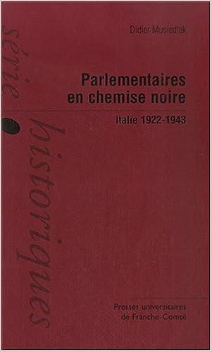 Livres gratuits en ligne Parlementaires en chemise noire : Italie, 1922-1943 pdf