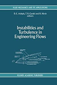 Instabilities and Turbulence in Engineering Flows (Fluid Mechanics and Its Applications) D. Ashpis, Thomas B. Gatski and R. Hirsh