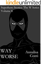 Way Worse (Superhero Stories: The W Series Book 8)