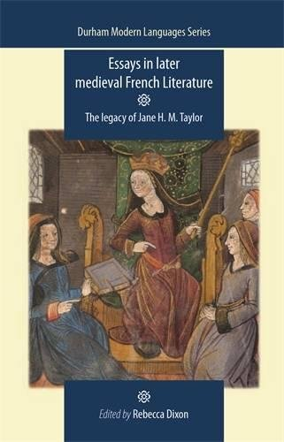Essays in later medieval French literature: The legacy of Jane H. M. Taylor (Durham Modern Languages Series MUP) by Brand: Manchester University Press