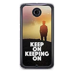 Inspirational Nexus 6 Transparent Edge Case - Keep on Keeping On