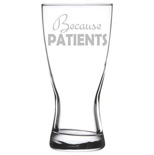 15 oz Beer Pilsner Glass Funny Dental Medical Hygienist Dentist Doctor Nurse Tech Because Patients