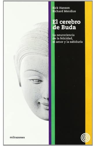El Cerebro De Buda : La Neurociencia De La Felicidad, El Amor Y La Sadiduría