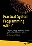 Practical System Programming with C: Pragmatic Example Applications in Linux and Unix-Based Operating Systems