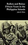 Bullets and Bolos: Fifteen Years in the Philippine