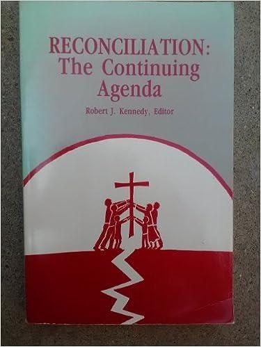 Reconciliation: The Continuing Agenda: Robert J. Kennedy ...