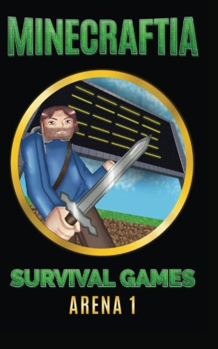 Minecraftia: Survival Games Arena 1: Shedding the Blood of Strangers (Minecraft Hunger Games Book Series) (Volume 1)