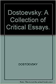 dostoevsky collection critical essays wellek Introduction: history of dostoevsky criticism / rene wellek -- dostoevsky in crime and punishment / philip rahv -- dostoevsky's idiot: curse of saintliness.