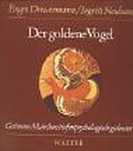 Grimms Märchen tiefenpsychologisch gedeutet: Der goldene Vogel (Märchen Nr. 57 aus der Grimmschen Sammlung)